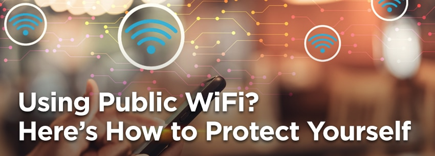 Using Public WiFi? Here's How to Protect Yourself