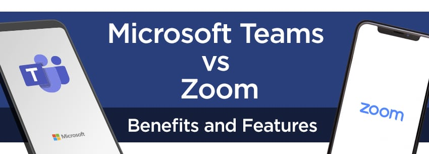 Microsoft Teams vs Zoom – Benefits and Features