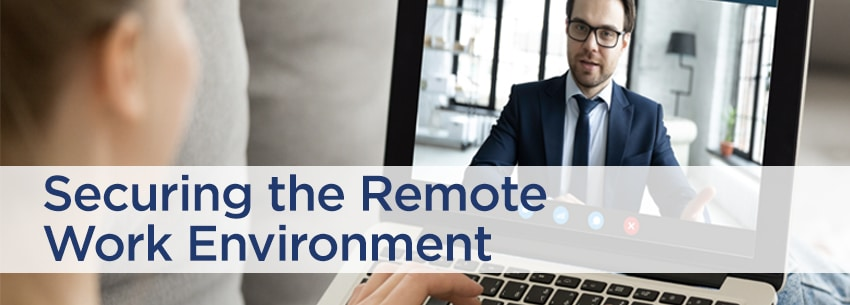 Securing the Remote Work Environment