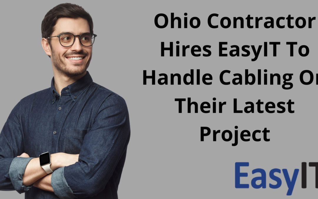 Ohio Contractor Hires EasyIT To Handle Cabling On Their Latest Project